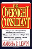 The Overnight Consultant, Marsha D. Lewin, 0471119458