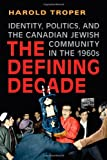The Defining Decade : The Canadian Jewish Community During The 1960's, Troper, Harold, 1442610468