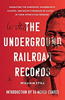 Book Cover: The Underground Railroad Records: Narrating the Hardships, Hairbreadth Escapes, and Death Struggles of Slaves in Their Efforts for Freedom