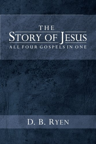The Story of Jesus: All Four Gospels In One