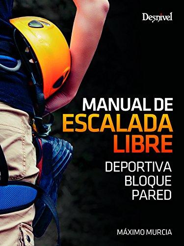 Descargar Libro Manual De Escalada Libre. Deportiva. Bloque. Pared Máximo Murcia
