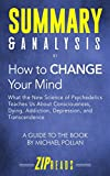 Download Summary & Analysis of How to Change Your Mind: What the New Science of Psychedelics Teaches Us About Consciousness, Dying, Addiction, Depression and Transcendence   Guide to the Book by Michael Pollan in PDF ePUB Free Online