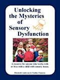 img - for Unlocking the Mysteries of Sensory Dysfunction: A Resource for Anyone Who Works With, or Lives With, a Child with Sensory Issues book / textbook / text book