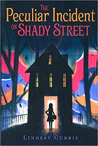 The Peculiar Incident On Shady Street Lindsay Currie 9780606414579