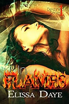 In Flames (Destined Series Book 1) by [Daye, Elissa]