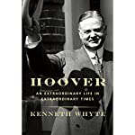 Hoover: An Extraordinary Life in Extraordinary Times | Kenneth Whyte