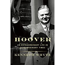 Hoover: An Extraordinary Life in Extraordinary Times Audiobook by Kenneth Whyte Narrated by Richard Ferrone