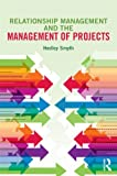 Relationship Management and the Management of Projects, Smyth, Hedley, 0415705126