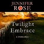 Twilight Embrace: A Romance | Jennifer Rose
