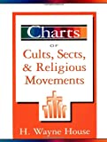 Charts of Cults, Sects, and Religious Movements, H. Wayne House, 0310385512