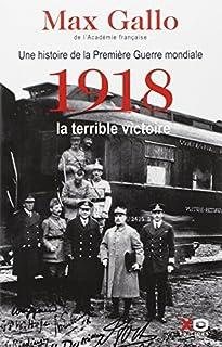 Une histoire de la Première guerre mondiale : [2] : 1918, la terrible victoire, Gallo, Max