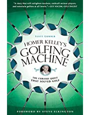 Homer Kelley's Golfing Machine: The Curious Quest That Solved Golf