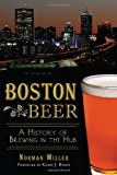Boston Beer: A History of Brewing in the Hub (American Palate)