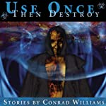 Use Once, Then Destroy | Conrad Williams