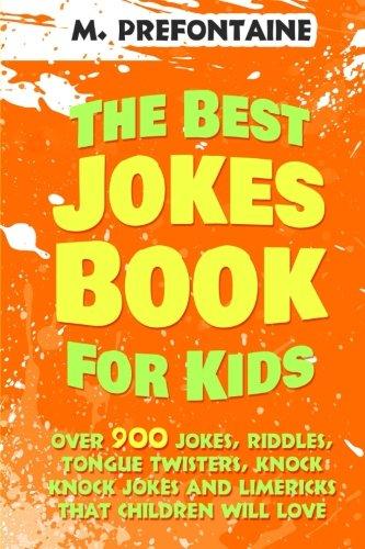 The Best Jokes Book For Kids: Over 900 Jokes, Riddles, Tongue Twisters, Knock Knock Jokes and Limericks thats Children will love. (Best Limericks For Kids)