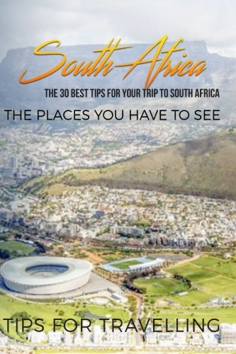 South Africa: South Africa Travel Guide: The 30 Best Tips For Your Trip To South Africa - The Places You Have To See (South Africa Travel Guide, Johannesburg, Pretoria, Cape Town) (Volume 1) (Best Places To See In South Africa)