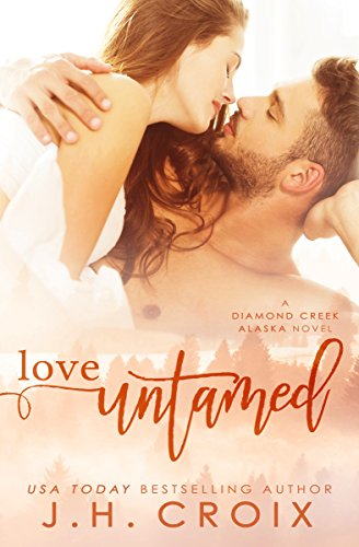 Love Untamed (Diamond Creek, Alaska Novels Book 4)