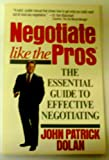Negotiate Like the Pros, John P. Dolan, 0399517758