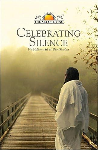 Celebrating Silence Sri Sri Ravi Shankar 9781907166969 Amazoncom