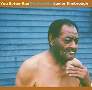 Junior Kimbrough You Better Run Amazon Com Music