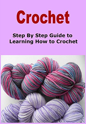 Crochet:  Step By Step Guide to Learning How to Crochet