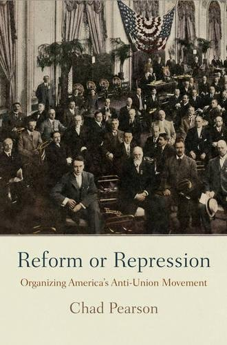 Reform or Repression: Organizing America's Anti-Union Movement (American Business, Politics, and - Movement Union