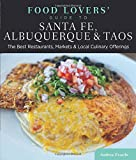 Food Lovers' Guide to® Santa Fe, Albuquerque & Taos: The Best Restaurants, Markets & Local Culinary Offerings (Food Lovers' Series)