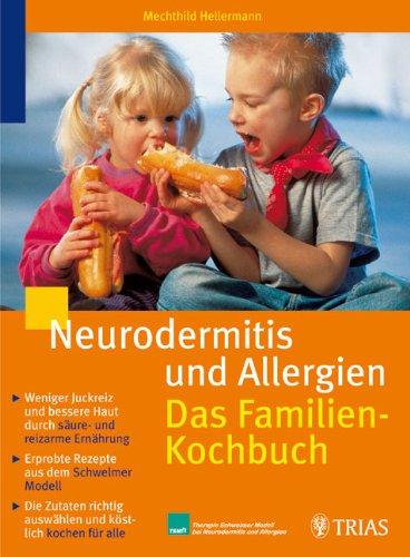 Neurodermitis und Allergien: Das Familienkochbuch: Weiniger Juckreiz und bessere Haut durch säure- und reizarme Ernährung. Erprobte Rezepte aus dem Modell bei Neurodermitis und Allergien
