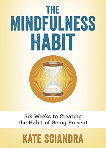 Image of The Mindfulness Habit: Six Weeks to Creating the Habit of Being Present