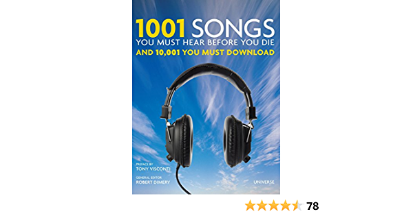 1001 Songs You Must Hear Before You Die And 10 001 You Must Download Dimery Robert Visconti Tony 9780789320896 Amazon Com Books