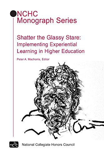 Shatter the Glassy Stare: Implementing Experiential Learning in Higher Education (NCHC Monograph Series)