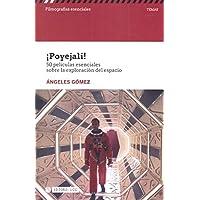¡Poyejali!. 50 películas esenciales sobre la exploración del espacio (Filmografías Esenciales)