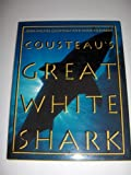 Cousteau's Great White Shark, Jean Michel Cousteau and Mose Richards, 0810931818