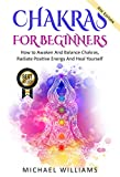 CHAKRAS: Chakras For Beginners - How to Awaken And Balance Chakras, Radiate Positive Energy And Heal Yourself