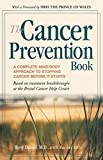 The Cancer Prevention Book: A Complete Mind / Body Approach to Stopping Cancer Before It Starts