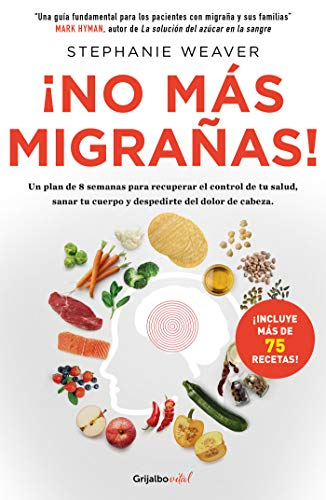 ¡No más migrañas! / The Migraine Relief Plan : An 8-week Transition to Better Eating, Fewer Headaches, and Optimal Health (Spanish Edition) by Stephanie Weaver