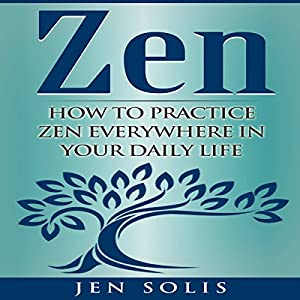Zen: How to Practice Zen Everywhere in Your Daily Life Audiobook