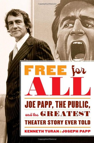 Free for All: Joe Papp, The Public, and the Greatest Theater Story Ever Told, Turan, Kenneth; Papp, Joseph