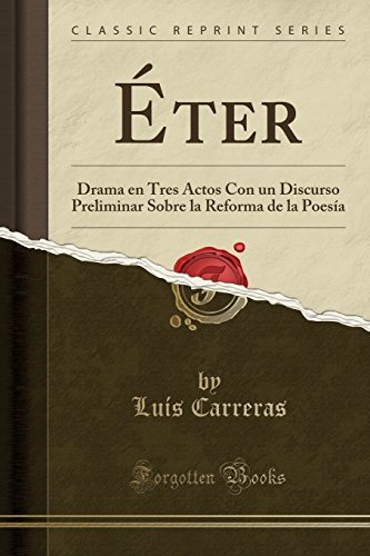 Éter: Drama en Tres Actos Con un Discurso Preliminar Sobre la Reforma de la Poesía (Classic Reprint) (Spanish Edition)