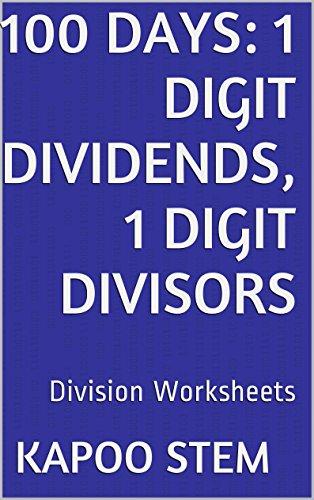 100 Division Worksheets with 1-Digit Dividends, 1-Digit Divisors: Math Practice Workbook (100 Days Math Division Series)