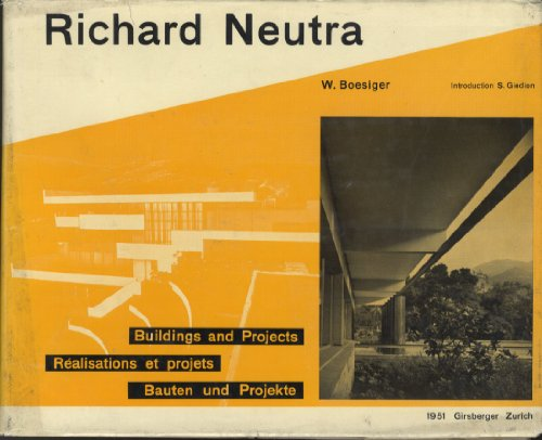 Richard Neutra: Buildings and Projects- Realisations et Projets- Bauten und Projekte