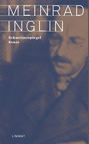 Schweizerspiegel: Roman (Meinrad Inglin: Gesammelte Werke in zehn Bänden. Neuausgabe) (German Edition)
