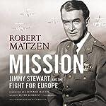 Mission: Jimmy Stewart and the Fight for Europe | Robert Matzen,Leonard Maltin - foreward