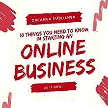 10 Things You Need to Know in Starting Your Online Business Audiobook by Dreamer Publisher Narrated by Graham King