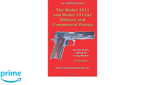 The Model 1911 and Model 1911A1 Military and Commercial ...