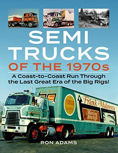 - Semi Trucks of the 1970s: A Coast-to-Coast Run in the Last Great Era of the Big Rigs!