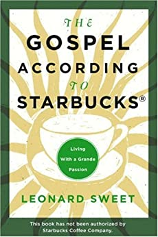 The Gospel According to Starbucks: Living with a Grande Passion by [Sweet, Leonard]