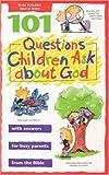 101 Questions Children Ask about God (Questions Children Ask)