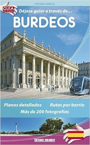 Livre gratuits Déjese guiar a través de... Burdeos : Guide en espagnol pdf epub