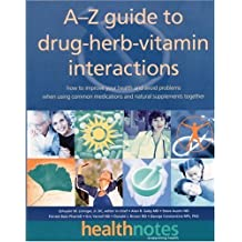 The A-Z Guide to Drug-Herb-Vitamin Interactions: How to Improve Your Health and Avoid Problems When Using Common Medications and Natural Supplements Together by Schuyler W. Lininger J.R. D.C. (1999-11-03)